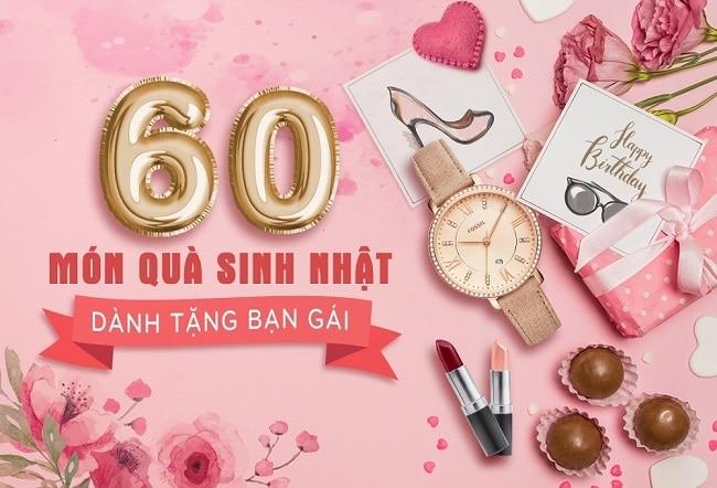 60 món quà tặng sinh nhật cho bạn gái ý nghĩa nhất